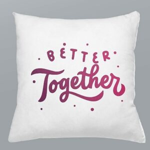 Cushion – Better Together
