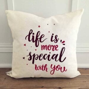 Cushion -Life is more special with you