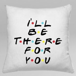 Cushion – I'll Be there for you